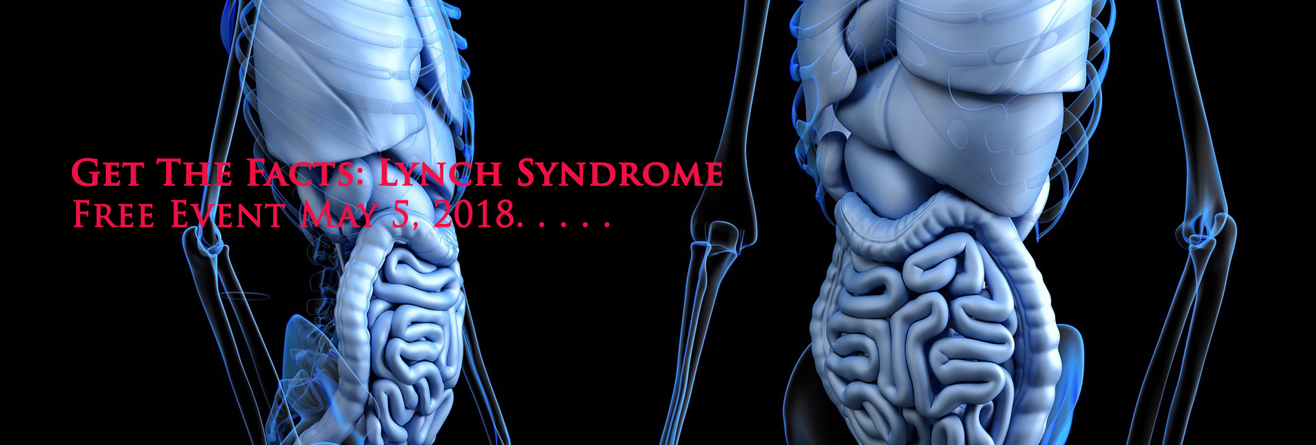 Lynch Syndrome: Get the Facts May 5, 2018!